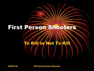 First Person Shooters