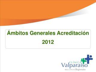 Ámbitos Generales Acreditación   2012