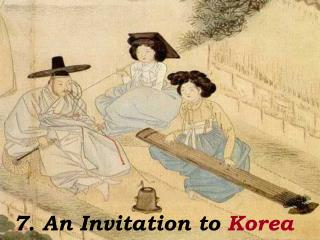 7. An Invitation to  Korea