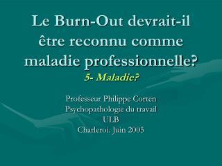 Le Burn-Out devrait-il  tre reconnu comme maladie professionnelle 5- Maladie