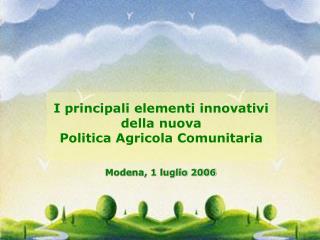 I principali elementi innovativi della nuova  Politica Agricola Comunitaria