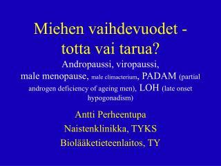 Miehen vaihdevuodet - totta vai tarua Andropaussi, viropaussi, male menopause, male climacterium, PADAM partial androgen