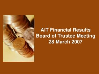 AIT Financial Results Board of Trustee Meeting 28 March 2007