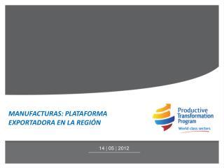 MANUFACTURAS: PLATAFORMA EXPORTADORA EN LA REGIÓN