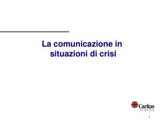 La comunicazione in  situazioni di crisi