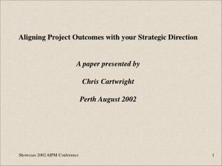Aligning Project Outcomes with your Strategic Direction A paper presented by Chris Cartwright