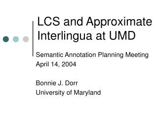 LCS and Approximate Interlingua at UMD