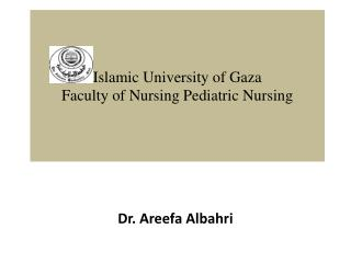 Islamic University of Gaza  Faculty of Nursing Pediatric Nursing