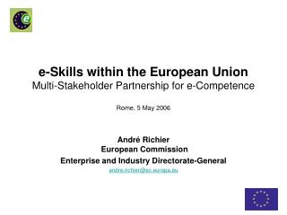 e-Skills within the European Union Multi-Stakeholder Partnership for e-Competence Rome, 5 May 2006