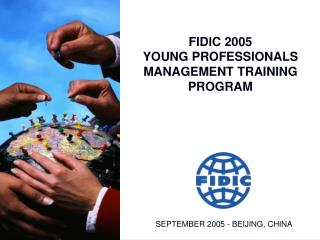 FIDIC 2005 YOUNG PROFESSIONALS MANAGEMENT TRAINING PROGRAM