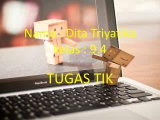 Nama : Dita Triyatika kelas : 9.4