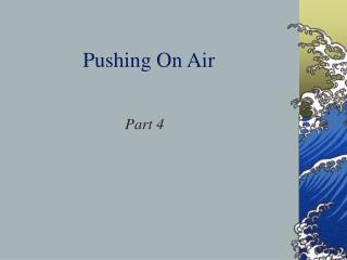 Pushing On Air