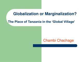 Globalization or Marginalization? The Place of Tanzania in the 'Global Village'
