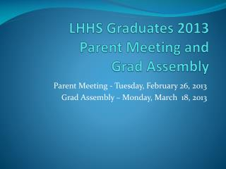 LHHS Graduates 2013 Parent Meeting and Grad Assembly