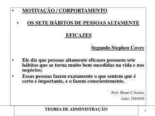 MOTIVAÇÃO / CORPORTAMENTO OS SETE HÁBITOS DE PESSOAS ALTAMENTE  EFICAZES  Segundo Stephen Covey