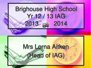 Brighouse High School Yr  12 / 13 IAG 2013         2014