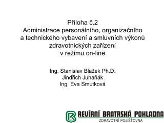 Ing. Stanislav Blažek Ph.D. Jindřich Juhaňák Ing. Eva Smutková