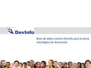 Base de datos común DevInfo para la toma estratégica de decisiones