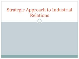 Strategic Approach to Industrial Relations
