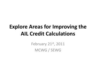 Explore Areas for Improving the AIL Credit Calculations