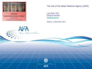 The  role  of the  Italian  Medicine Agency (AIFA) Luca Pani, M.D. Director  General