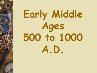 Early Middle Ages 500 to 1000 A.D.
