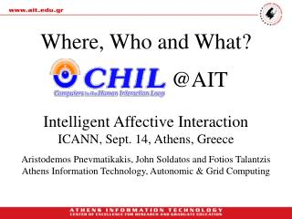 Where, Who and What? @AIT Intelligent Affective Interaction ICANN, Sept. 14, Athens, Greece