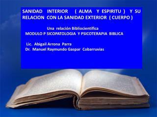 SANIDAD  INTERIOR   ( ALMA  Y ESPIRITU )  Y SU RELACION  CON LA SANIDAD EXTERIOR  ( CUERPO )
