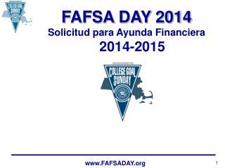 FAFSA DAY 2014 Solicitud para Ayunda Financiera    2014-2015