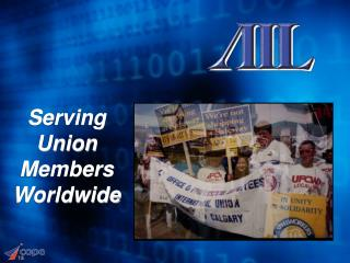 Serving Union Members Worldwide