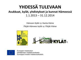 YHDESSÄ TULEVAAN Asukkaat, kylät, yhdistykset ja kunnat Hämeessä 1.1.2013 – 31.12.2014