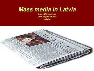 Mass media in Latvia Liene Dembovska Zane Zajančkauska /Latvija/