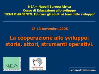 12-13 novembre 2008 La cooperazione allo sviluppo:  storia, attori, strumenti operativi.