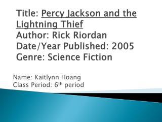 Name: Kaitlynn Hoang Class Period: 6 th  period