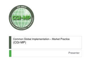 Common Global Implementation – Market Practice  (CGI-MP)