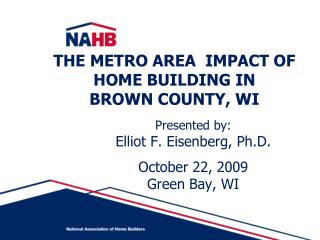 THE METRO AREA  IMPACT OF HOME BUILDING IN BROWN COUNTY, WI