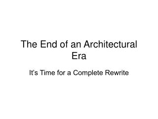 The End of an Architectural Era