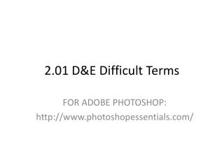 2.01 D&E Difficult Terms
