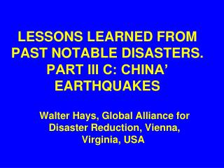 LESSONS LEARNED FROM PAST NOTABLE DISASTERS. PART III C: CHINA' EARTHQUAKES