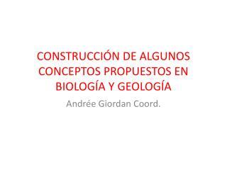 CONSTRUCCIÓN DE ALGUNOS CONCEPTOS PROPUESTOS EN BIOLOGÍA Y GEOLOGÍA