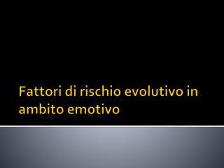 Fattori di rischio evolutivo in ambito emotivo