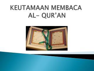 KEUTAMAAN MEMBACA   AL- QUR�AN