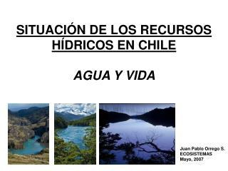SITUACIÓN DE LOS RECURSOS HÍDRICOS EN CHILE AGUA Y VIDA