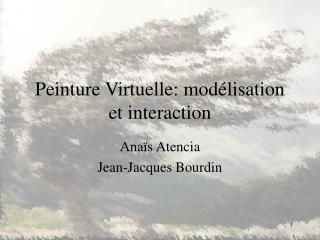 Peinture Virtuelle: mod�lisation et interaction