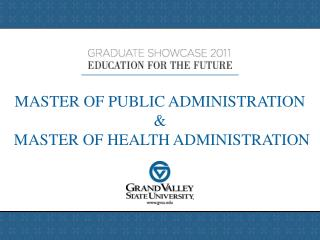 MASTER OF PUBLIC ADMINISTRATION &  MASTER OF HEALTH ADMINISTRATION