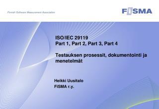 ISO/IEC 29119  Part 1, Part 2, Part 3, Part 4  Testauksen prosessit, dokumentointi ja menetelmät
