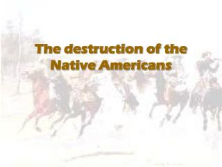 The destruction of the Native Americans