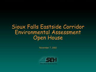 Sioux Falls Eastside Corridor Environmental Assessment Open House November 7, 2002