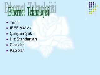 Tarihi IEEE 802.3x �al??ma ?ekli H?z Standartlar? Cihazlar Kablolar