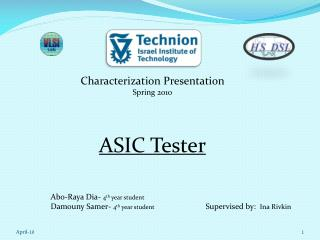 Characterization Presentation  Spring 2010 ASIC Tester Abo -Raya  Dia -  4 th  year student